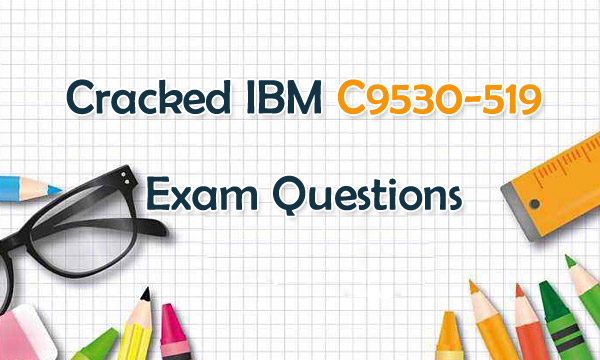 Cracked IBM C9530-519 exam questions