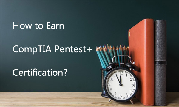 How to Earn CompTIA Pentest+ certification?