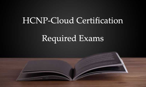 HCNP-Cloud Certification Required Exams