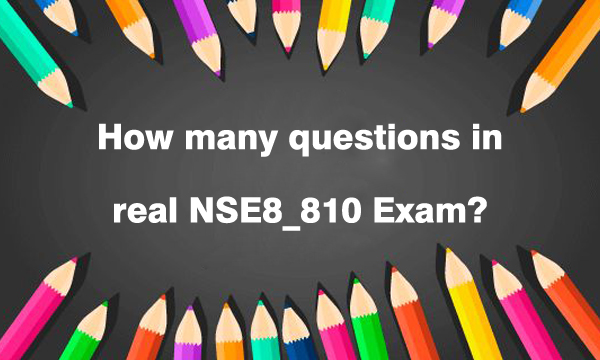How many questions in real NSE8_810 exam