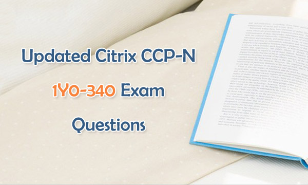 Updated Citrix CCP-N 1Y0-340 Exam Questions