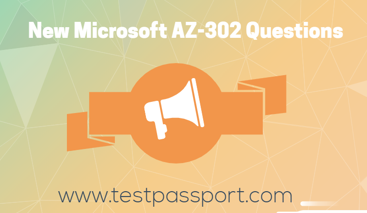 New Microsoft AZ-302 Exam Questions Available