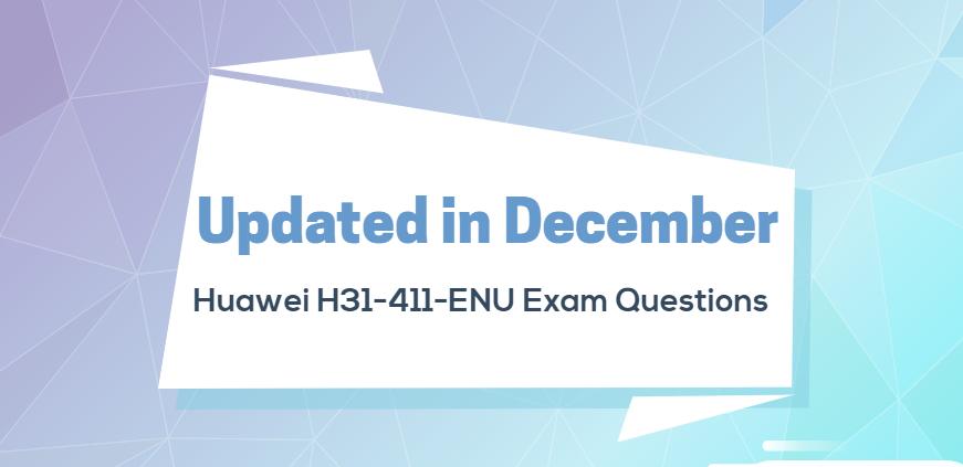 Updated Huawei HCNA-LTE H31-411-ENU Exam Questions in December