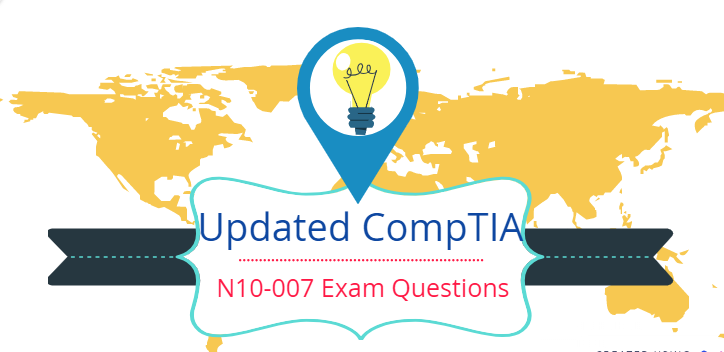 updated CompTIA Network+ N10-007 exam questions