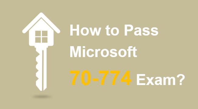 How to pass Microsoft 70-774 exam