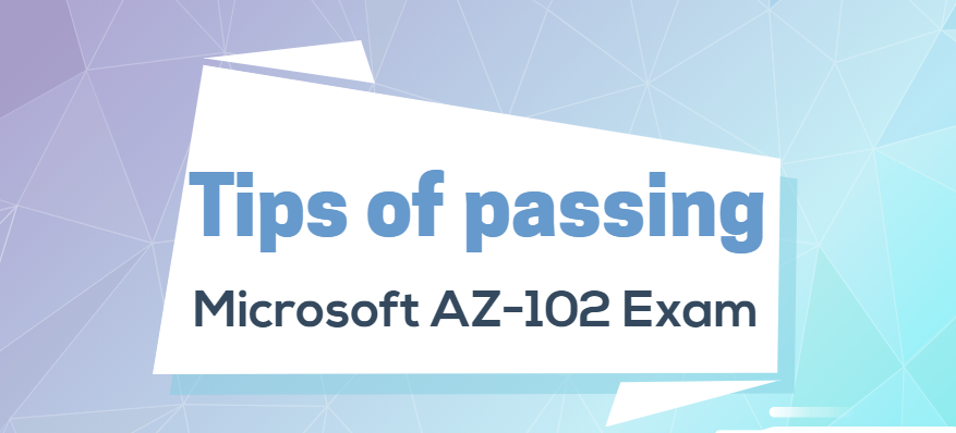 tips of passing AZ-102 exam