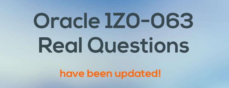 Oracle 1Z0-063 real questions have been updated