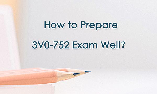 How to prepare 3V0-752 exam well