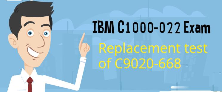 IBM C1000-022 Exam | replacement test of C9020-668