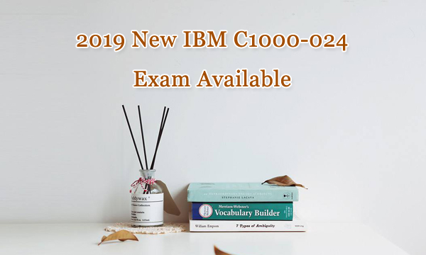 2019 New IBM C1000-024 exam available