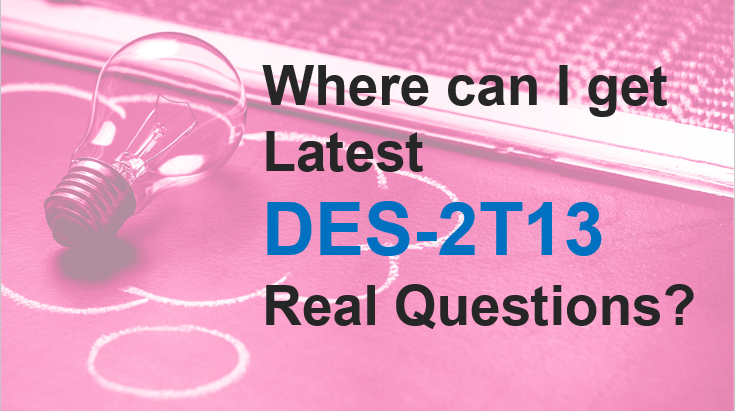 where can I get DES-2T13 real questions