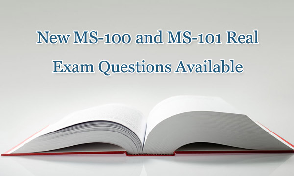 New MS-100 and MS-101 real exam questions available