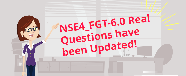 Fortinet NSE4 NSE4_FGT-6.0 real questions have been updated!