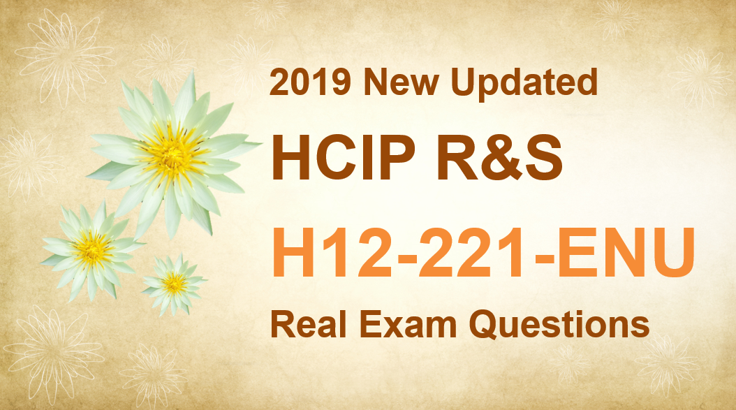 2019 New updated H12-221-ENU real exam questions
