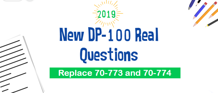 New DP-100 Real Exam Questions | Replace 70-773 and 70-774