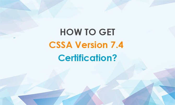 How to get CSSA Version 7.4 certification?