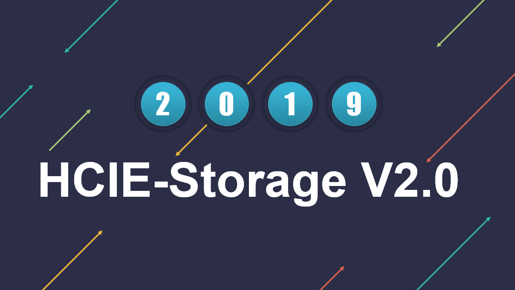 HCIE-Storage V2.0 will be released on June 30, 2019
