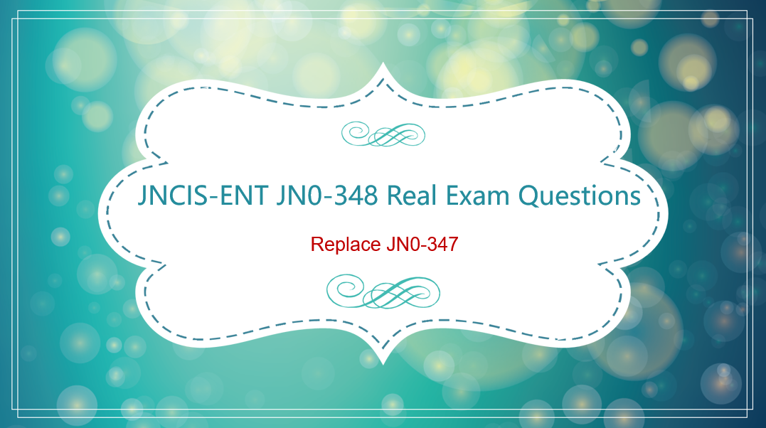 New Juniper JNCIS-ENT JN0-348 Real Exam Questions | Replaces JN0-347