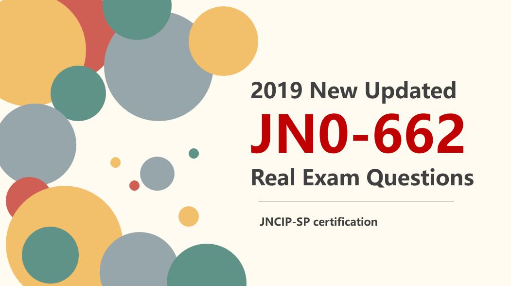 2019 new updated JNCIP-SP JN0-662 real exam questions