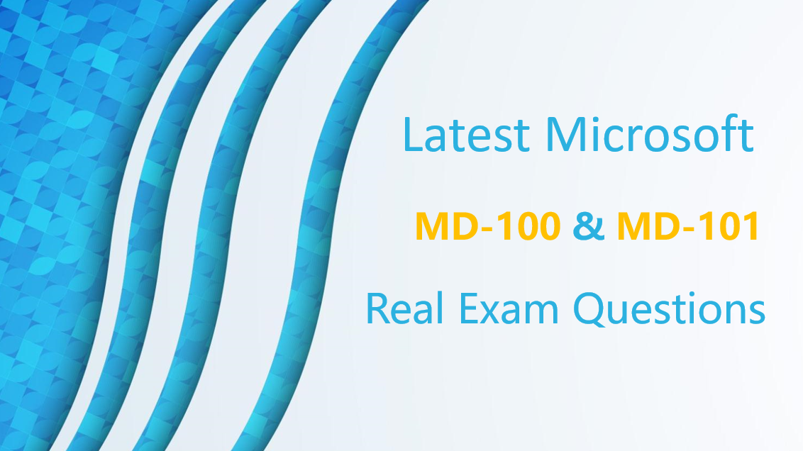 Latest Microsoft MD-100 and MD-101 Real Exam Questions