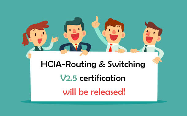 HCIA-Routing & Switching V2.5 Certification will be released!