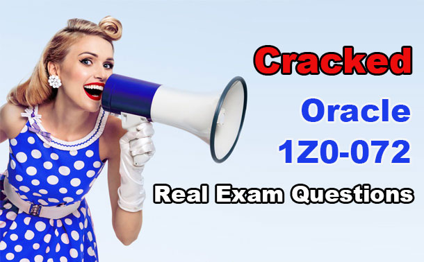 Cracked Oracle 1Z0-072 Real Exam Questions