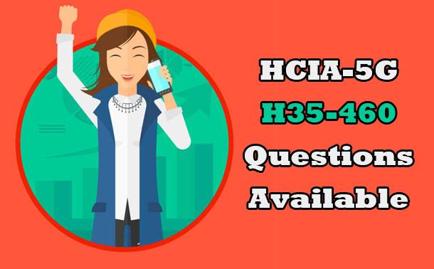 H35-460 HCS-5G RAN V1.0 Questions