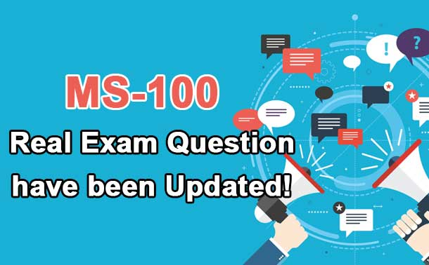 MS-100 real exam questions have been updated!