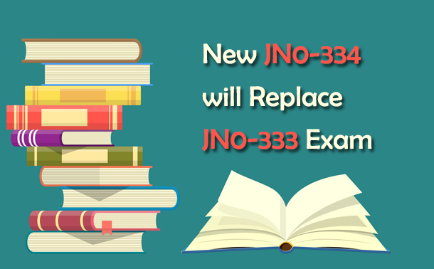 New JN0-634 will Replace JNCIS-SEC JN0-333 Exam