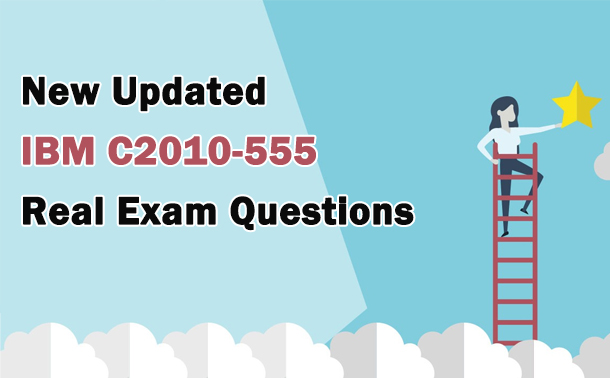 New Updated IBM C2010-555 Real Exam Questions