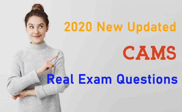 2020 New Updated CAMS Real Exam Questions