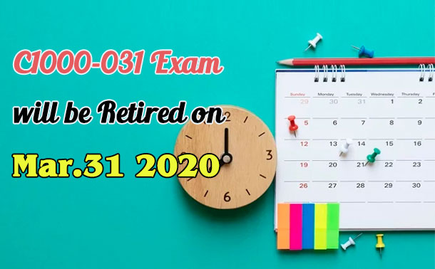 C1000-031 exam will be retired on Mar.31, 2020