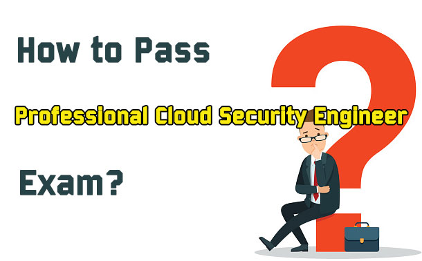 How to Pass Professional Cloud Security Engineer Exam?