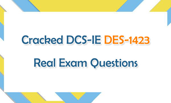 Cracked DCS-IE DES-1423 Real Exam Questions