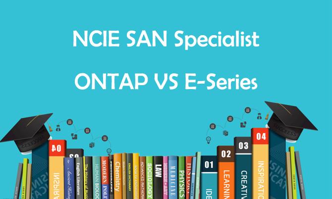 NCIE SAN Specialist, ONTAP VS E-Series