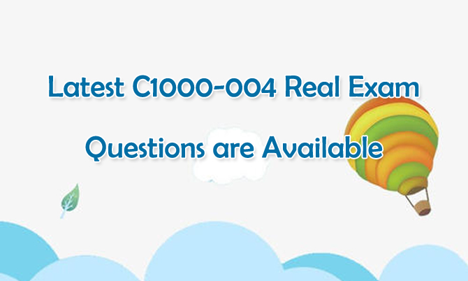 Latest IBM C1000-004 Real Exam Questions are available