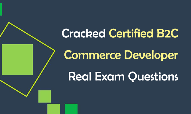 Cracked Certified B2C Commerce Developer Real Exam Questions