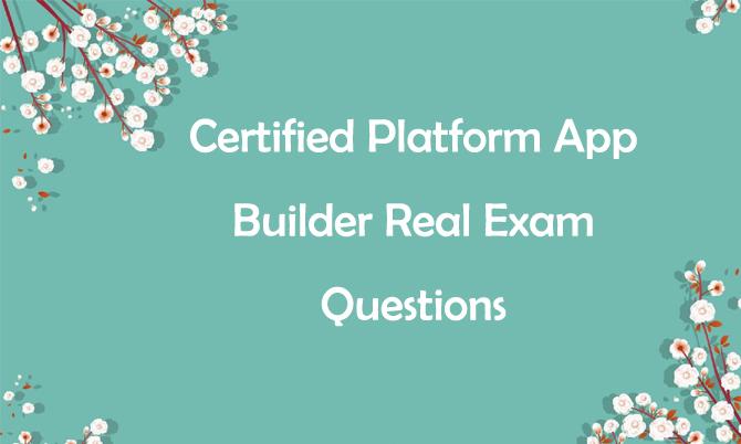 Certified Platform App Builder Real Exam Questions
