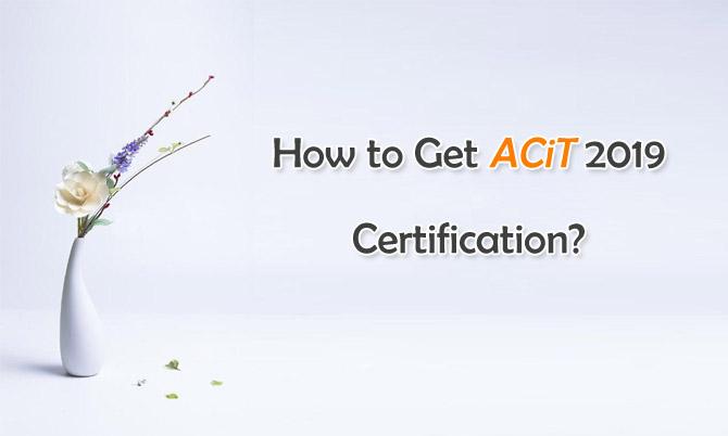 How to Get ACiT 2019 Certification?