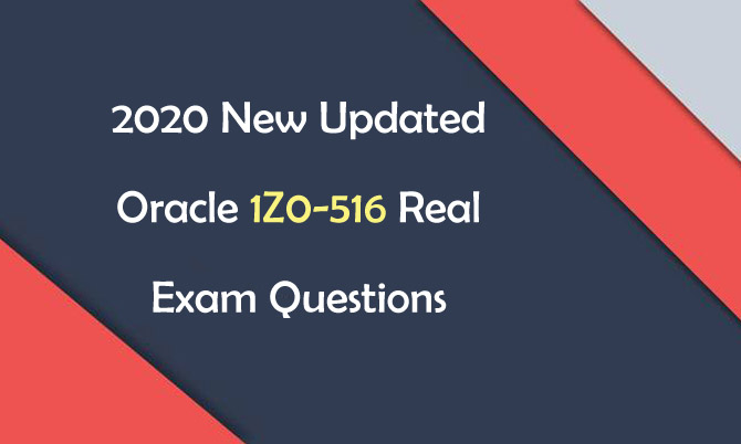 New Updated Oracle 1Z0-516 Real Exam Questions