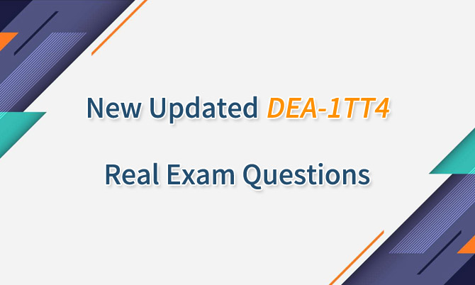 New Updated DEA-1TT4 Real Exam Questions
