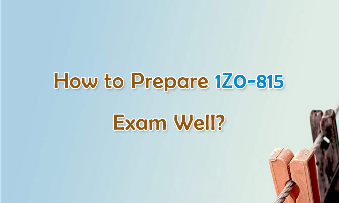 How to Prepare 1Z0-815 Exam Well?