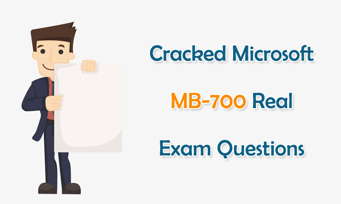Cracked Microsoft MB-700 Real Exam Questions