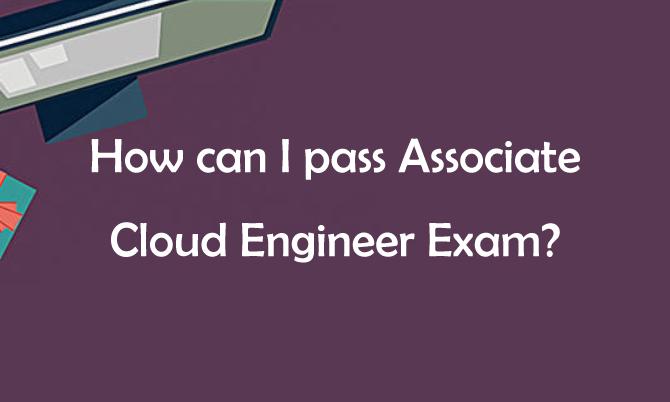 How can I Pass Associate Cloud Engineer Exam?