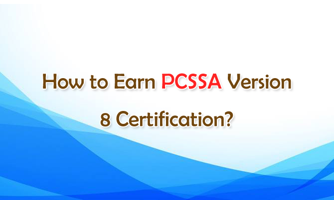 How to Earn PCSSA Version 8 Certification?
