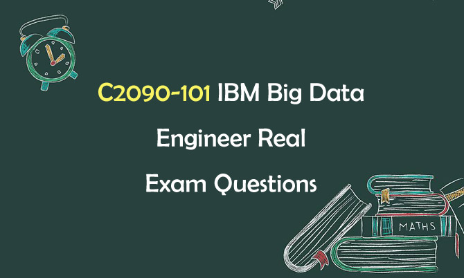 C2090-101 IBM Big Data Engineer Real Exam Questions