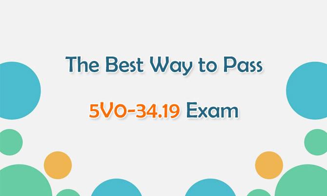 The Best Way to Pass 5V0-34.19 Exam
