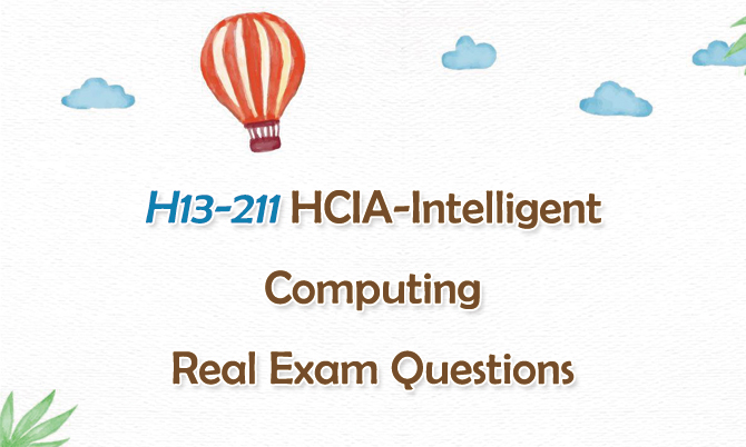 H13-211 HCIA-Intelligent Computing Real Exam Questions