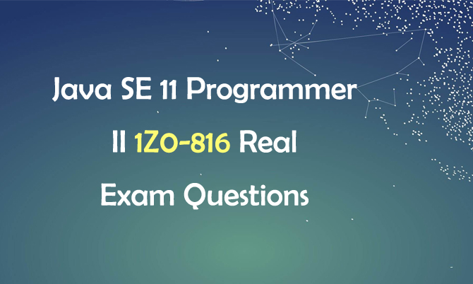 Java SE 11 Programmer II 1Z0-816 Real Exam Questions