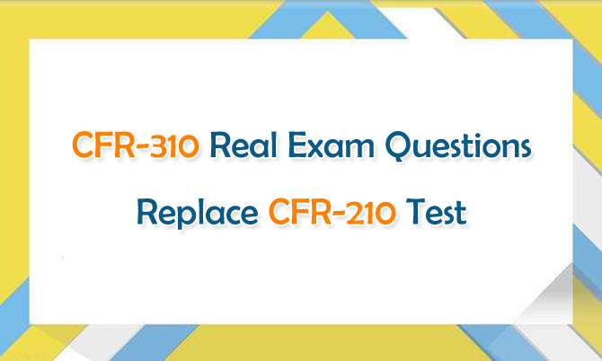 CFR-310 Real Exam Questions Replace CFR-210 Test